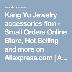 Kang Yu Jewelry accessories firm - Small Orders Online Store, Hot Selling  and more on Aliexpress.com | Alibaba Group