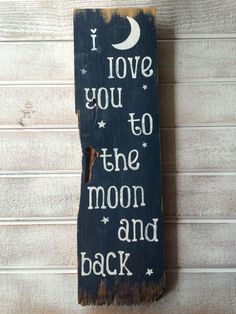 A personal favorite from my Etsy shop https://www.etsy.com/listing/222868339/love-sign-i-love-you-to-the-moon-and