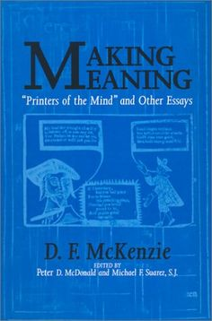 "Making Meaning: ""Printers of the Mind"" and Other Essays (Studies in Print Culture and the History of the Book)"