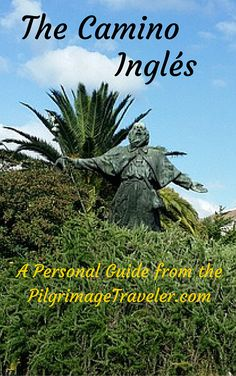 A personal guide from the PilgrimageTraveler.com website on the Camino Inglés or the English Way. Bonus material on La Coruña at the start  - what to see and do while you recover from jetlag.