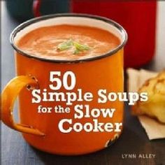 """Simple Soups for the Slow Cooker"""": Lynn Alley, author of The Gourmet Slow Cooker, is famous for creating flavorful homemade meals using the kitchen's most coveted countertop appliance--the slow cooker. Inside 50 Simple Soups for the Slow Cooker, Alley Crockpot Dishes, Crock Pot Soup, Crock Pot Slow Cooker, Crock Pot Cooking, Slow Cooker Recipes, Soup Recipes, Cooking Recipes, Cooking Chili, Gastronomia"""