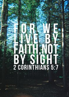 when we can't see how things are going to work out...we live by faith, not by sight.