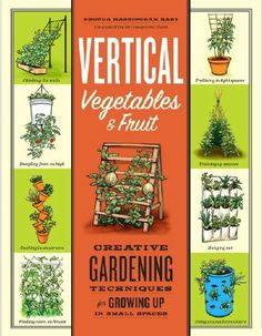 At last, an innovative solution for urbanites, apartment dwellers, and anyone who wants to grow food in small spaces — grow up!  Vertical Vegetables & Fruit shows how easy and fun small-footprint food gardening can be. Low maintenance and big harvests are just two of the benefits of using teepees, trellises, cages, hanging baskets, wall pockets, stacking pots, and multilevel raised beds to grow vegetables and fruit.
