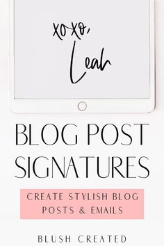 A blog post signature is the perfect touch to add to your blog! Create stylish blog posts that add some personality with these blog signature designs. | Blush Created
