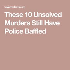 These 10 Unsolved Murders Still Have Police Baffled