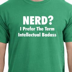 NERD geek Mens Womens Tshirt I Prefer the term by signaturetshirts, $15.95