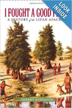 I Fought a Good Fight: A History of the Lipan Apaches by Sherry Robinson