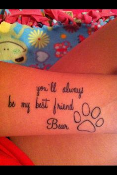 """This tattoo has become part of me. I got it when I lost my best friend/dog """"Bear"""" to cancer. Can't wait to see you again one day boy! Give grandma some kisses for me<3"""
