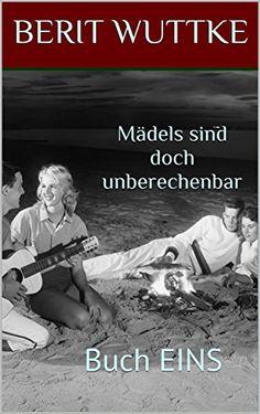 Buch EINS - Mädels sind doch unberechenbar von Berit Wuttke - heute und morgen bei Amazon gratis