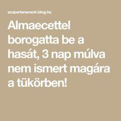 Almaecettel borogatta be a hasát, 3 nap múlva nem ismert magára a tükörben! Anti Aging, Blog, Arc, Beauty, Lifestyle, Bridge, Tips, Blogging, Beauty Illustration