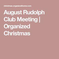 August Rudolph Club Meeting | Organized Christmas