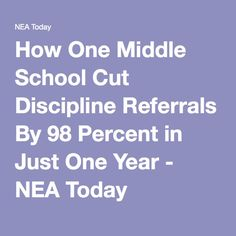 How One Middle School Cut Discipline Referrals By 98 Percent in Just One Year - NEA Today