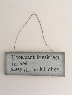 If you want breakfast in bed sleep in the kitchen #quote