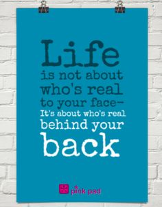 Life is not about who's real to your face. It's about who's real behind your back. #bereal #truth #quote #wordstoliveby
