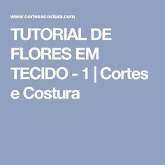 TUTORIAL DE FLORES EM TECIDO - 1 | Cortes e Costura