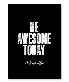 Be Awesome Today but first coffee