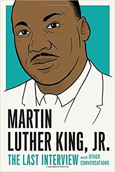 Martin Luther King, Jr.: The Last Interview: and Other Conversations (The Last Interview Series): Martin Luther King Jr.: 9781612196169: Amazon.com: Books