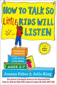 Encore -- How to talk so little kids will listen : a survival guide to life with children ages / Joanna Faber & Julie King ; illustrated by Coco Faber, Tracey Faber and Sam Faber Manning. Best Parenting Books, Parenting Hacks, Gentle Parenting, Parenting Quotes, Julie King, King Author, Parenting Workshop, Thing 1, Survival Guide