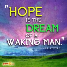 Hope is the dream of a waking man. Hope Quotes, Hope Quotations, Sayings, Lyrics, Quotations, Qoutes, Proverbs