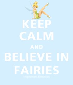 Keep Calm and believe in Fairies. #keep_calm
