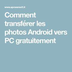 Comment transférer les photos Android vers PC gratuitement