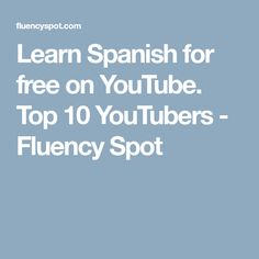 Learn Spanish for free on YouTube. Top 10 YouTubers - Fluency Spot
