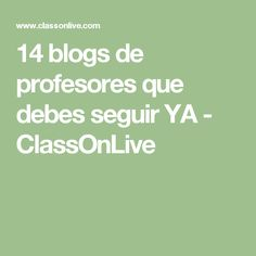 14 blogs de profesores que debes seguir YA - ClassOnLive