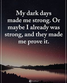 Tag someone who needs to read this. My dark days made me strong. Or maybe I already was strong, and they made me prove it.…