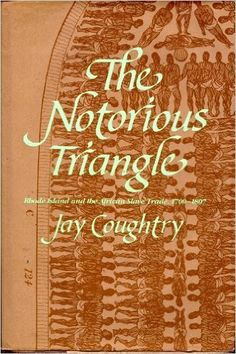 The notorious triangle : Rhode Island and the African slave trade, 1700-1807 / Jay Coughtry