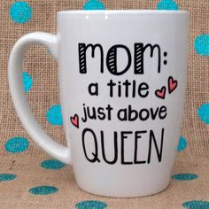 Mom Coffee Mug Mom: A Title Just Above Queen by Hinzpirations