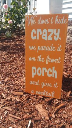 We don't hide crazy we parade it on the front porch and give it a cocktail custom hand painted distressed wood sign. NO vinyl