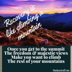 #Recovery is like climbing a mountain. The views from the top make it all worth it!