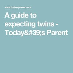 A guide to expecting twins - Today's Parent