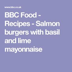 BBC Food - Recipes - Salmon burgers with basil and lime mayonnaise