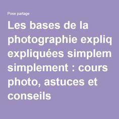 Les bases de la photographie expliquées simplement : cours photo, astuces et…
