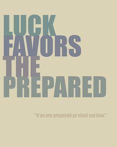 Luck favors the prepared. Amen.