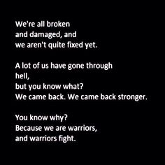 We struggle, we survive. But more... we know our struggle won't end, but we battle on. Here's to the warriors of every day existence xx