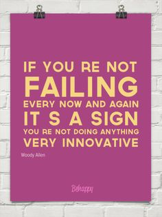 If you're not failing every now and again it's a sign you're not doing anything very innovative by Woody Allen