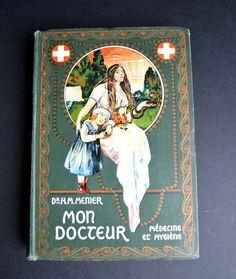 Antique French Medical Book of Medicine & Hygiene Mon Docteur Plantes Medicinales Vintage Cabinet of Curiosities Art Nouveau 1907