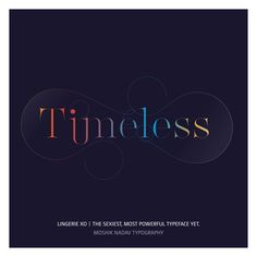 Timeless. Made with the new Lingerie Xo - The Sexiest, Most Powerful Typeface Yet. By Moshik Nadav Typography. Available on: www.moshik.net #timeless #font #typeface #typography #logo #logotype #Moshik #Nadav #ampersand