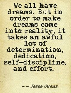 Dreams and determination and self-discipline and effort