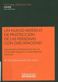 Un nuevo modelo de protección de las personas con discapacidad : (desamparo, intervención de las entidades públicas y acogimiento familiar) / Mª Victoria Mayor del Hoyo, 2014