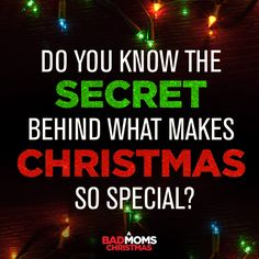 You know that Christmas magic? Yea, you're welcome. - Moms Everywhere #BadMomsXmas