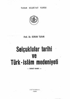 Selçuklular Tarihi ve Türk-İslâm Medeniyeti / Prof. Dr. Osman Turan