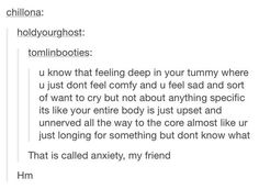 Why is this stuff so relatable.<<< You know you have anxiety bad when the feeling of it not being there is more unfirmilar than it being there>>wow yeah. I don't know if I have anxiety but I get panic attacks a lot and I get this feeling ALL THE TIME. Les Sentiments, Describe Me, I Can Relate, Text Posts, How I Feel, Deep Thoughts, 3am Thoughts, Tumblr Funny, Adhd