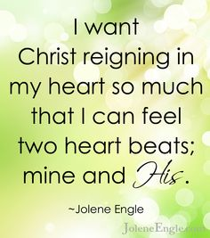I want Christ reigning in my heart so much that I can feel two heart beats; mine and His. :-D :-) :) I Love JESUS CHRIST! Jesus Freak, Praise The Lords, Christen, Faith In God, Spiritual Quotes, Spiritual Encouragement, Christian Quotes, Christian Singles, Christian Art