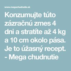 Konzumujte túto zázračnú zmes 4 dni a stratíte až 4 kg a 10 cm okolo pása. Je to úžasný recept. - Mega chudnutie