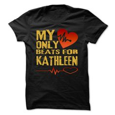 awesome My Heart Only Beat For KATHLEEN Cool Shirt !!! 2015