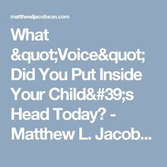 """What """"Voice"""" Did You Put Inside Your Child's Head Today? - Matthew L. Jacobson"""