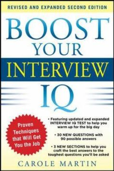 Boost Your Interview IQ -  Call Number: 650.14/MART Publication Date: 2012 #Jobs #Interviews #Questions